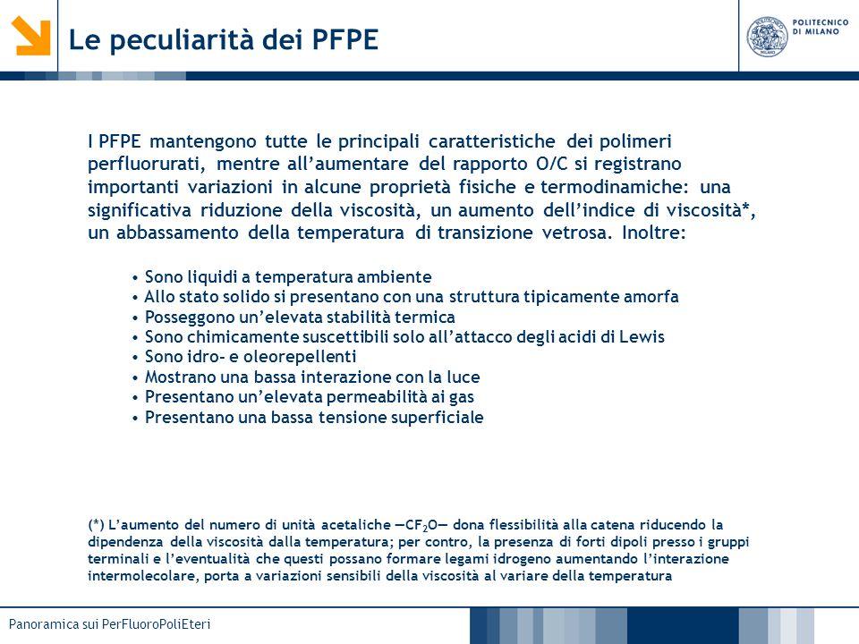 Panoramica sui PerFluoroPoliEteri Le peculiarità dei PFPE I PFPE mantengono tutte le principali caratteristiche dei polimeri perfluorurati, mentre all