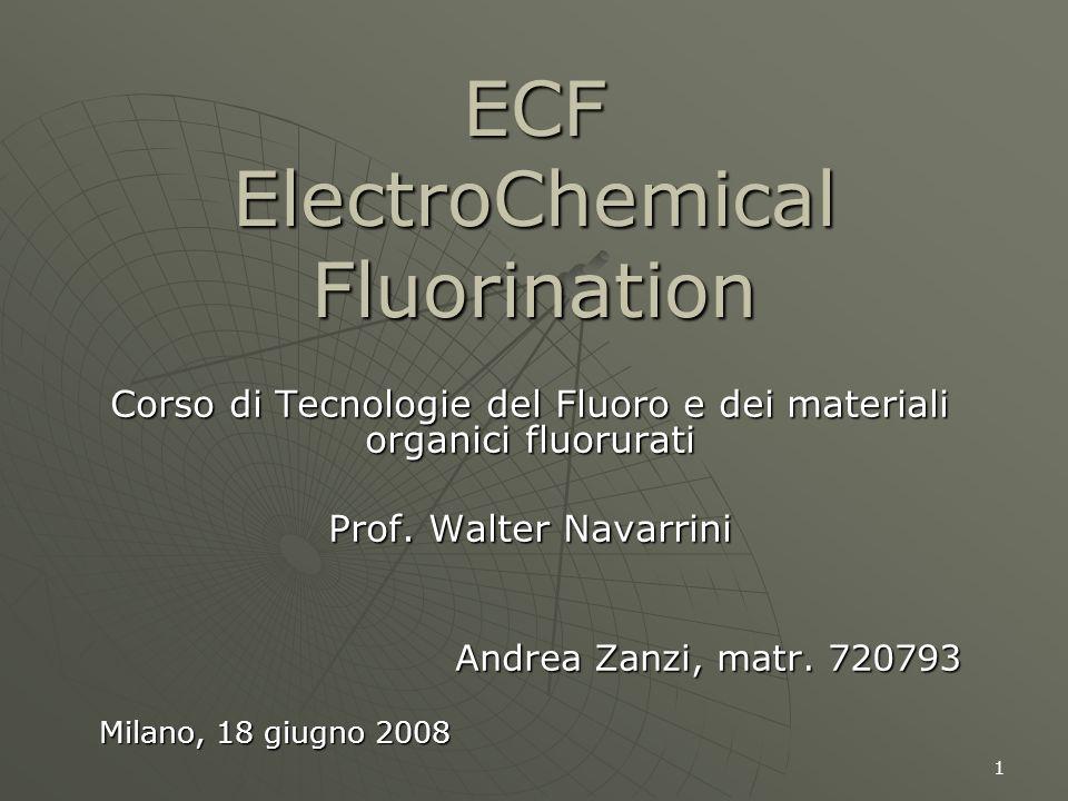 1 ECF ElectroChemical Fluorination Corso di Tecnologie del Fluoro e dei materiali organici fluorurati Prof. Walter Navarrini Andrea Zanzi, matr. 72079