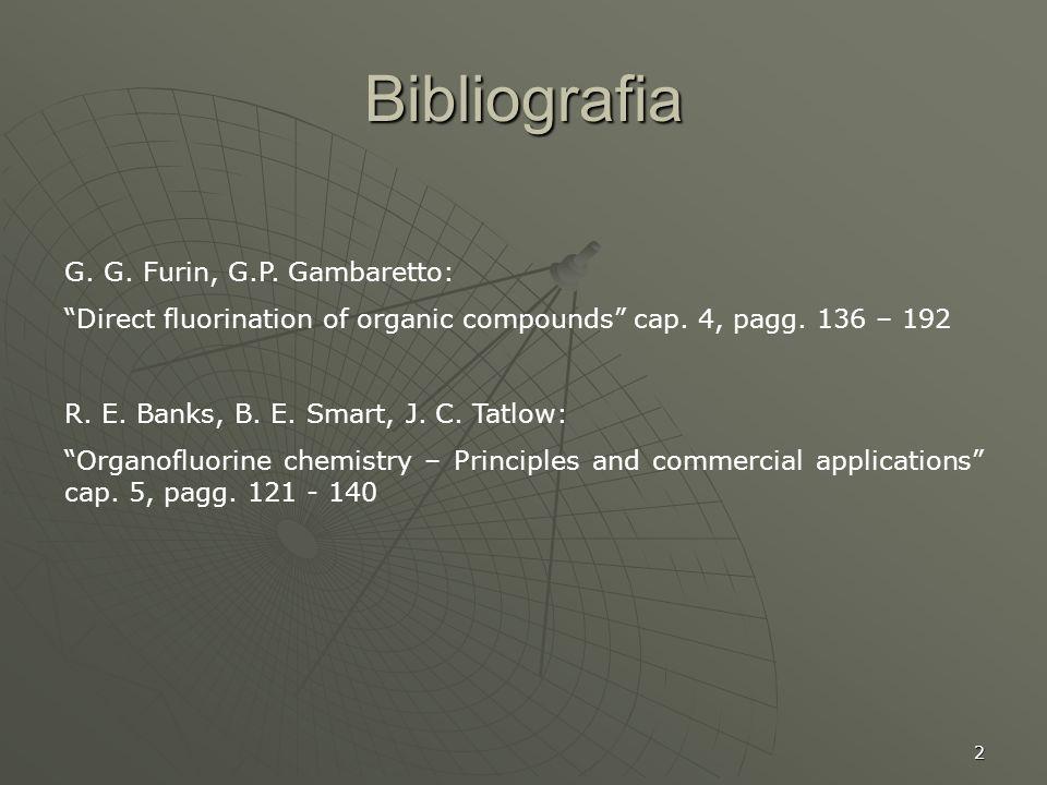 2 Bibliografia G. G. Furin, G.P. Gambaretto: Direct fluorination of organic compounds cap. 4, pagg. 136 – 192 R. E. Banks, B. E. Smart, J. C. Tatlow: