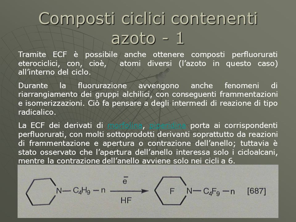 31 Composti ciclici contenenti azoto - 1 Tramite ECF è possibile anche ottenere composti perfluorurati eterociclici, con, cioè, atomi diversi (lazoto