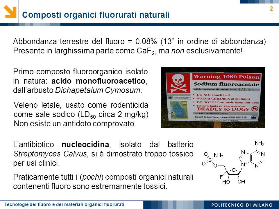 Tecnologie del fluoro e dei materiali organici fluorurati 2 Abbondanza terrestre del fluoro = 0.08% (13° in ordine di abbondanza) Presente in larghiss