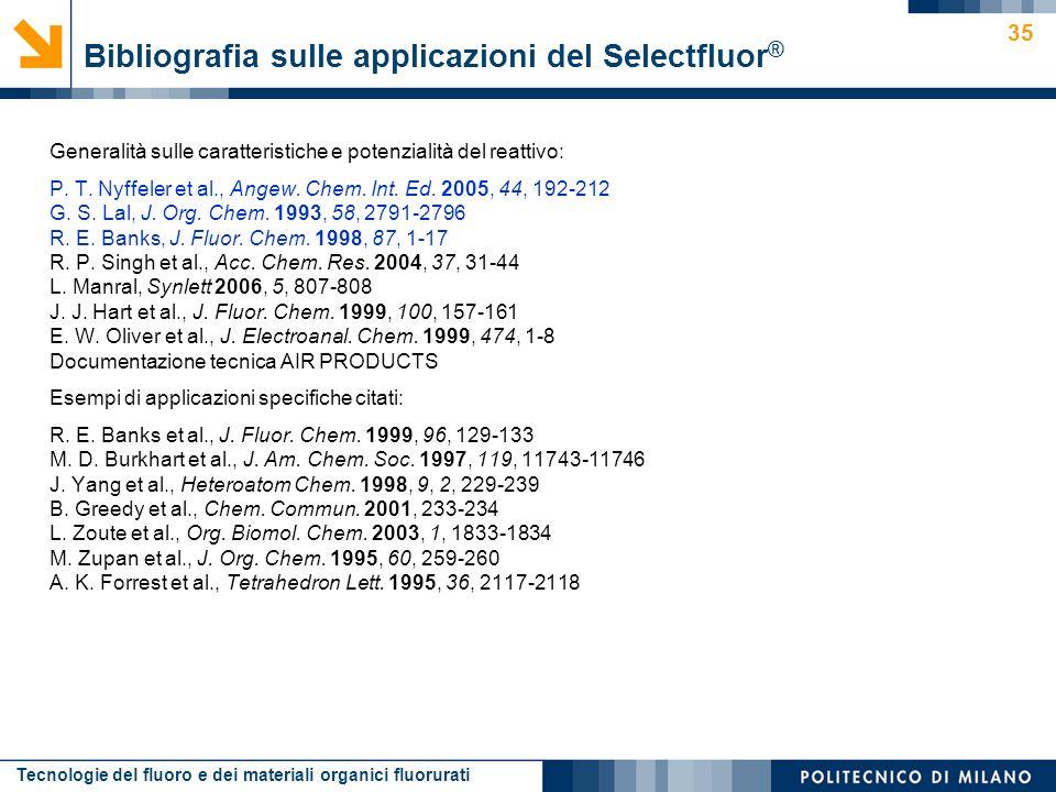 Tecnologie del fluoro e dei materiali organici fluorurati 35 Generalità sulle caratteristiche e potenzialità del reattivo: P. T. Nyffeler et al., Ange