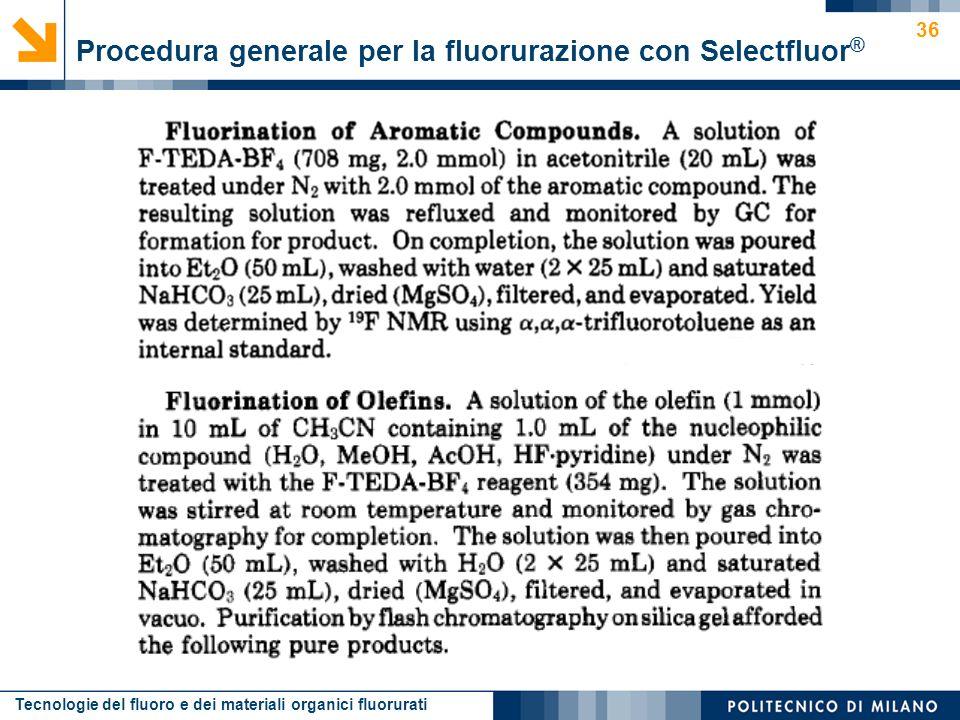 Tecnologie del fluoro e dei materiali organici fluorurati 36 Procedura generale per la fluorurazione con Selectfluor ®