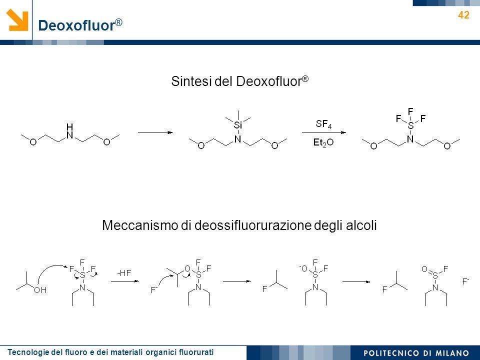 Tecnologie del fluoro e dei materiali organici fluorurati 42 Sintesi del Deoxofluor ® Meccanismo di deossifluorurazione degli alcoli Deoxofluor ®