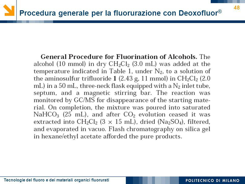 Tecnologie del fluoro e dei materiali organici fluorurati 48 Procedura generale per la fluorurazione con Deoxofluor ®