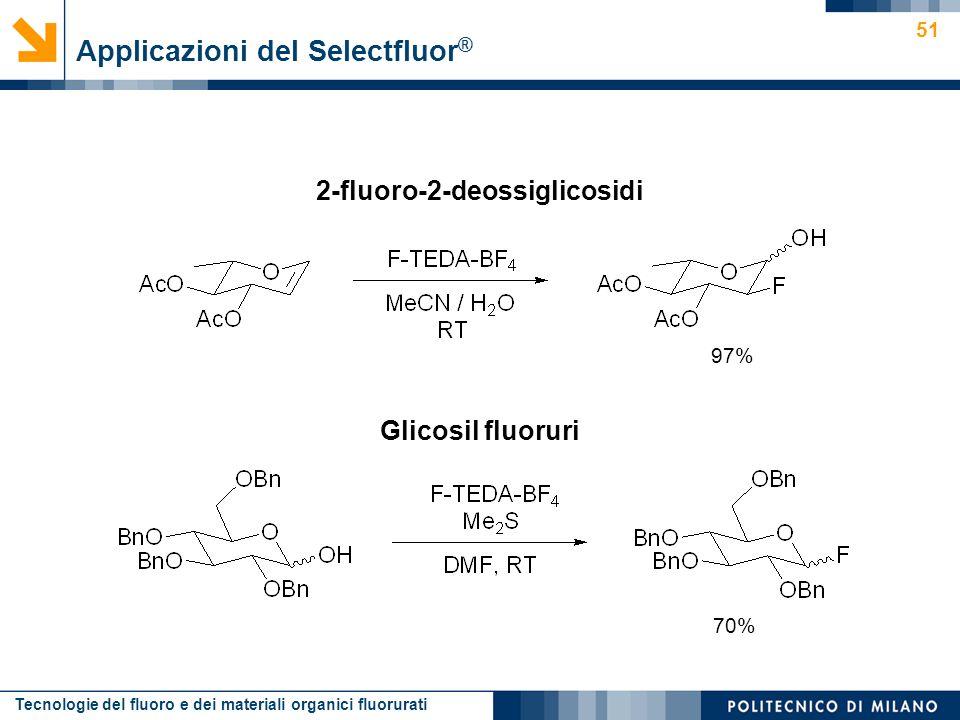 Tecnologie del fluoro e dei materiali organici fluorurati 51 2-fluoro-2-deossiglicosidi Glicosil fluoruri Applicazioni del Selectfluor ® 70% 97%