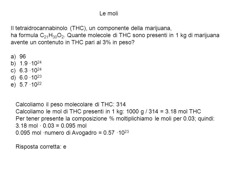 Le moli Il tetraidrocannabinolo (THC), un componente della marijuana, ha formula C 21 H 30 O 2. Quante molecole di THC sono presenti in 1 kg di mariju