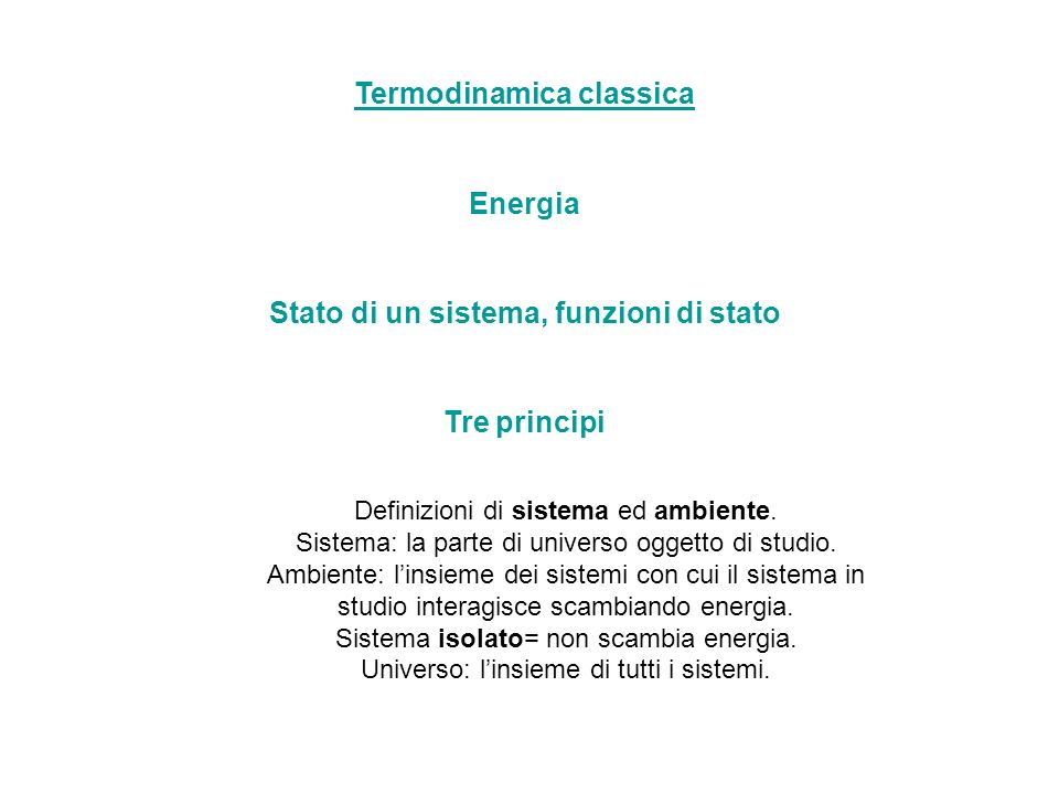 Termodinamica classica Energia Stato di un sistema, funzioni di stato Tre principi Definizioni di sistema ed ambiente.
