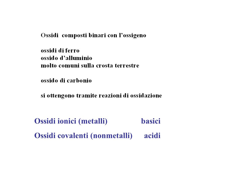 Ossidi ionici (metalli) basici Ossidi covalenti (nonmetalli) acidi