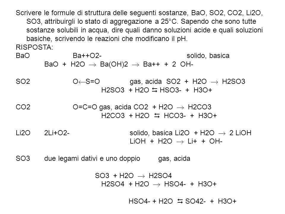 Scrivere le formule di struttura delle seguenti sostanze, BaO, SO2, CO2, Li2O, SO3, attribuirgli lo stato di aggregazione a 25°C. Sapendo che sono tut