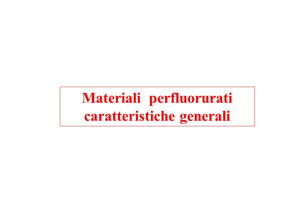 Materiali perfluorurati caratteristiche generali