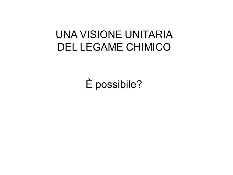 UNA VISIONE UNITARIA DEL LEGAME CHIMICO È possibile