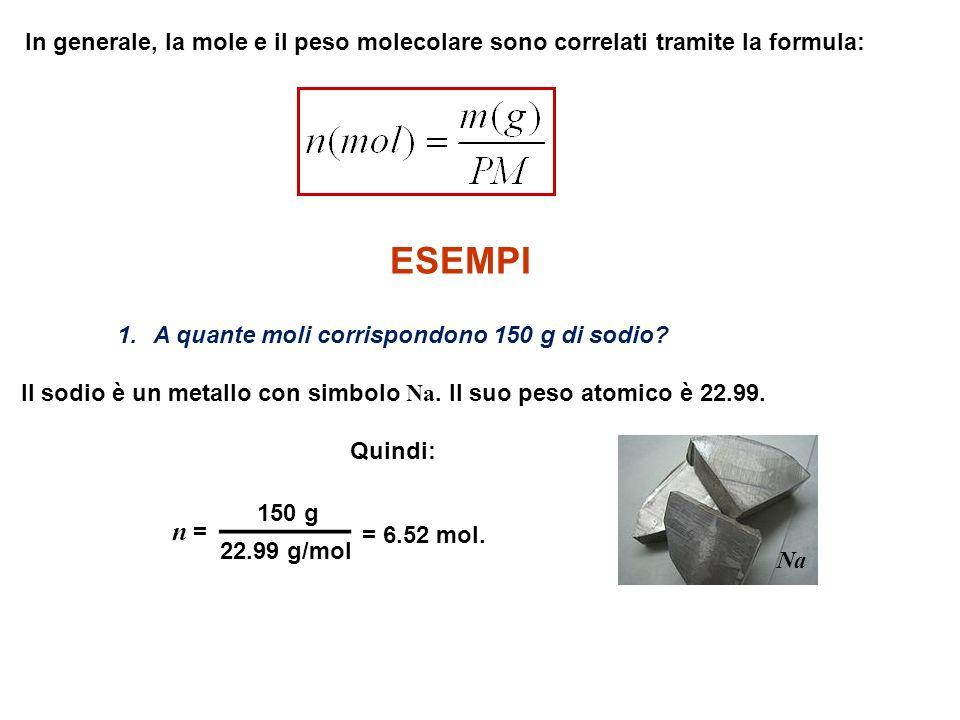 In generale, la mole e il peso molecolare sono correlati tramite la formula: ESEMPI 1.A quante moli corrispondono 150 g di sodio? Il sodio è un metall