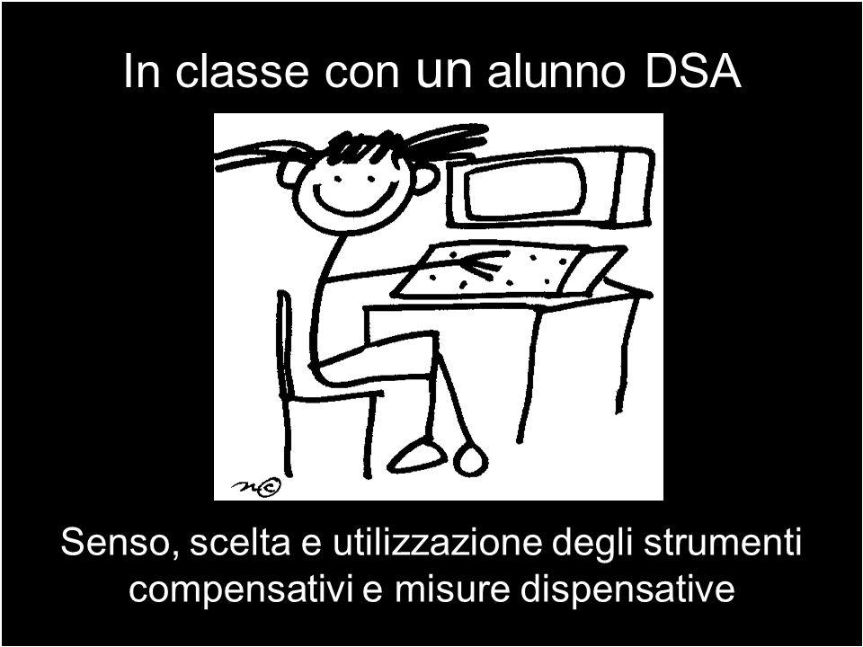 In classe con un alunno DSA Senso, scelta e utilizzazione degli strumenti compensativi e misure dispensative