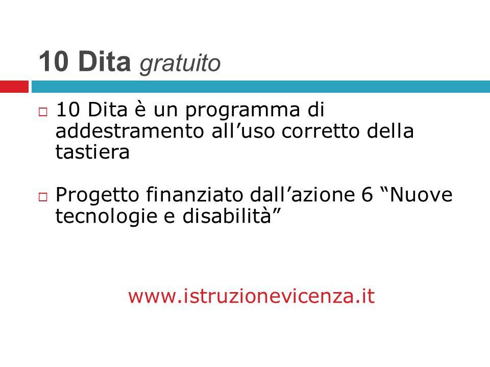 10 Dita gratuito 10 Dita è un programma di addestramento alluso corretto della tastiera Progetto finanziato dallazione 6 Nuove tecnologie e disabilità