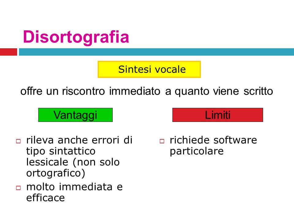 Disortografia rileva anche errori di tipo sintattico lessicale (non solo ortografico) molto immediata e efficace richiede software particolare Vantagg