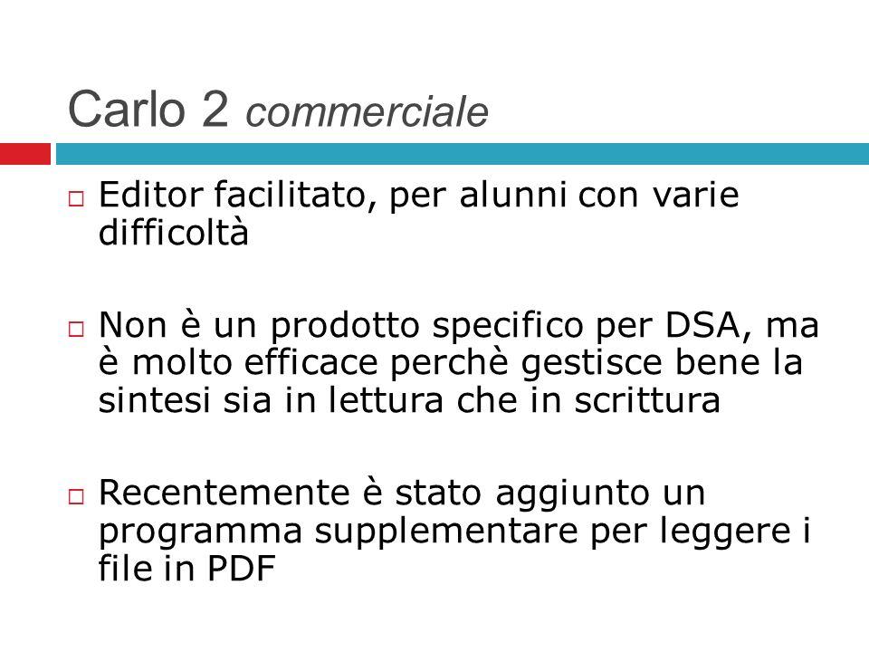 Carlo 2 commerciale Editor facilitato, per alunni con varie difficoltà Non è un prodotto specifico per DSA, ma è molto efficace perchè gestisce bene l