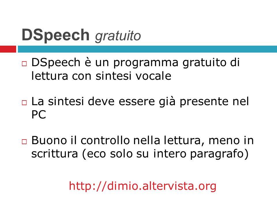 DSpeech gratuito DSpeech è un programma gratuito di lettura con sintesi vocale La sintesi deve essere già presente nel PC Buono il controllo nella let