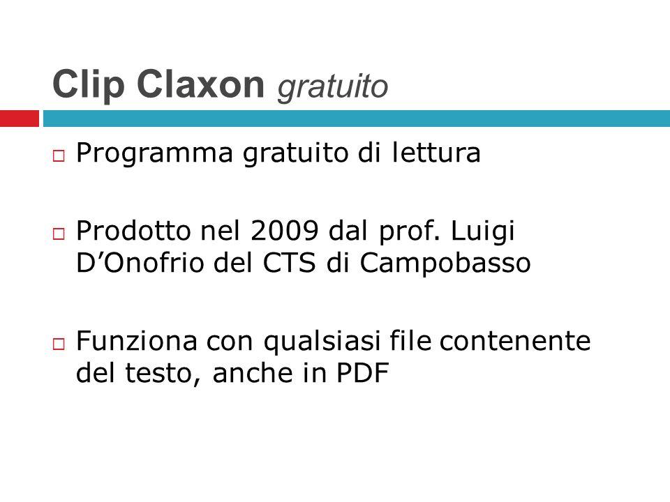 Clip Claxon gratuito Programma gratuito di lettura Prodotto nel 2009 dal prof. Luigi DOnofrio del CTS di Campobasso Funziona con qualsiasi file conten