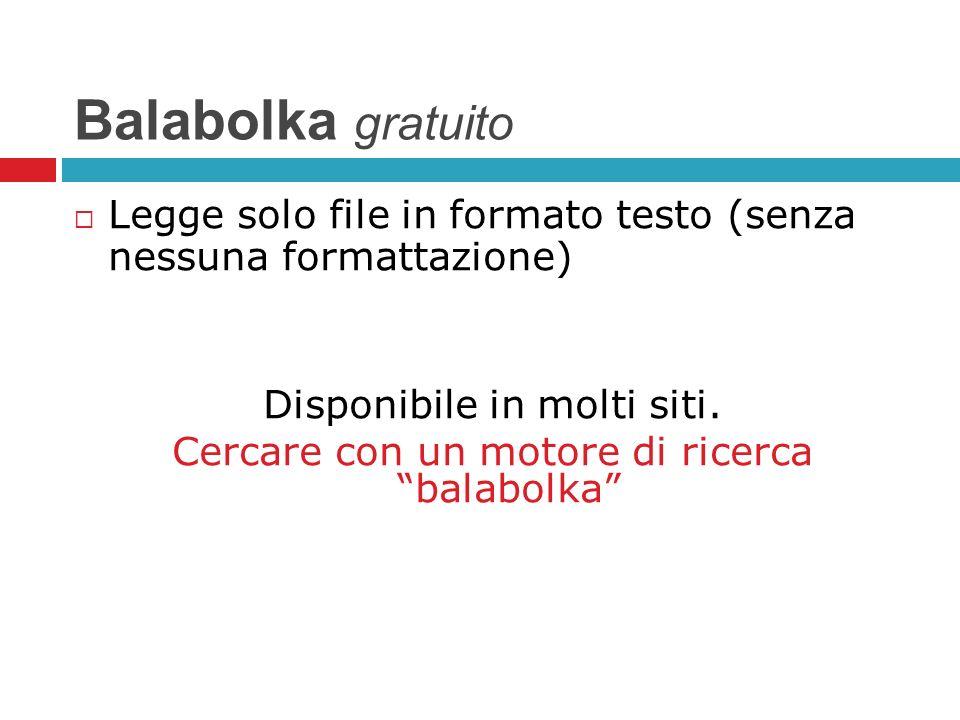 Balabolka gratuito Legge solo file in formato testo (senza nessuna formattazione) Disponibile in molti siti. Cercare con un motore di ricerca balabolk
