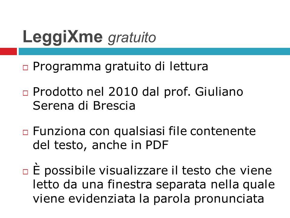 LeggiXme gratuito Programma gratuito di lettura Prodotto nel 2010 dal prof. Giuliano Serena di Brescia Funziona con qualsiasi file contenente del test