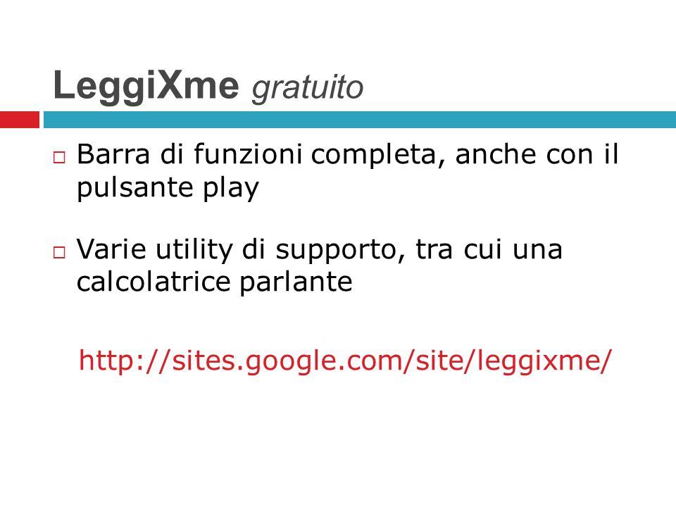 LeggiXme gratuito Barra di funzioni completa, anche con il pulsante play Varie utility di supporto, tra cui una calcolatrice parlante http://sites.goo