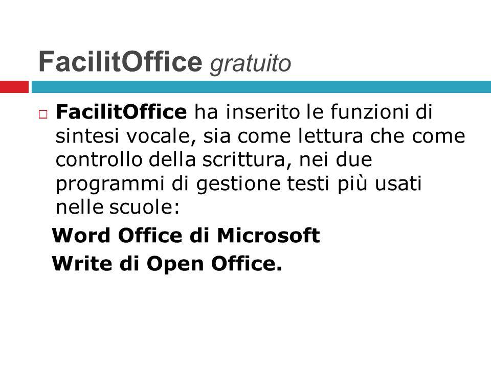 FacilitOffice gratuito FacilitOffice ha inserito le funzioni di sintesi vocale, sia come lettura che come controllo della scrittura, nei due programmi