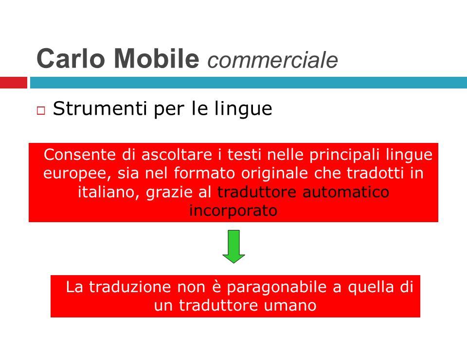 Carlo Mobile commerciale Strumenti per le lingue Consente di ascoltare i testi nelle principali lingue europee, sia nel formato originale che tradotti