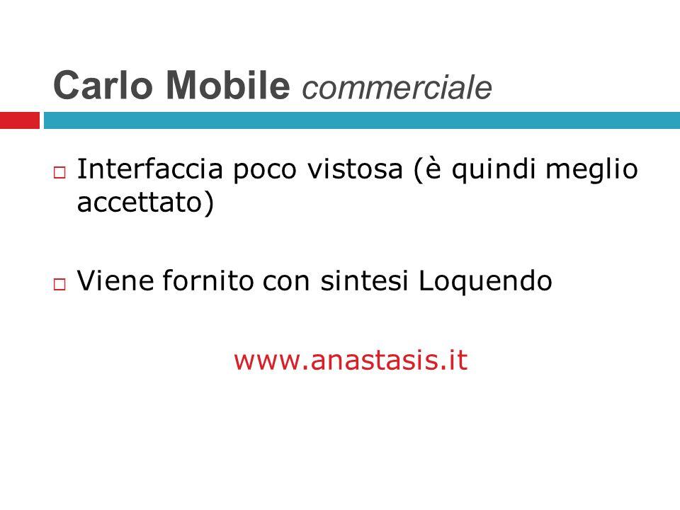 Carlo Mobile commerciale Interfaccia poco vistosa (è quindi meglio accettato) Viene fornito con sintesi Loquendo www.anastasis.it