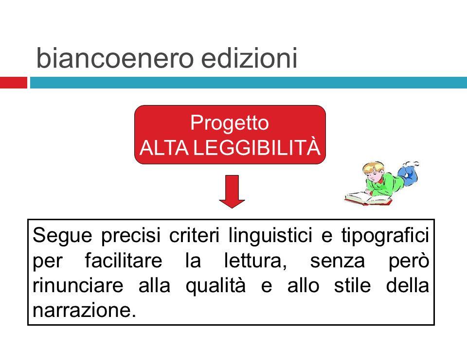 biancoenero edizioni Progetto ALTA LEGGIBILITÀ Segue precisi criteri linguistici e tipografici per facilitare la lettura, senza però rinunciare alla q