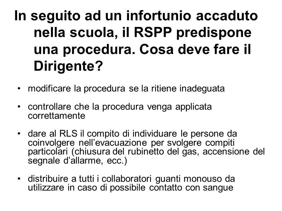 In seguito ad un infortunio accaduto nella scuola, il RSPP predispone una procedura. Cosa deve fare il Dirigente? modificare la procedura se la ritien