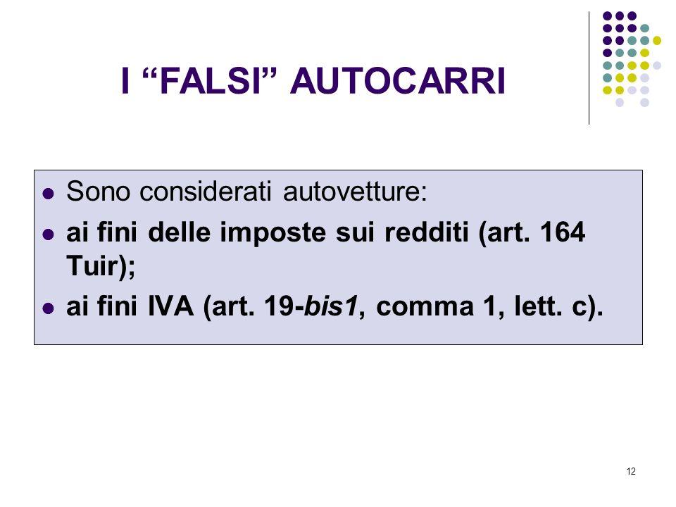 12 I FALSI AUTOCARRI Sono considerati autovetture: ai fini delle imposte sui redditi (art. 164 Tuir); ai fini IVA (art. 19-bis1, comma 1, lett. c).