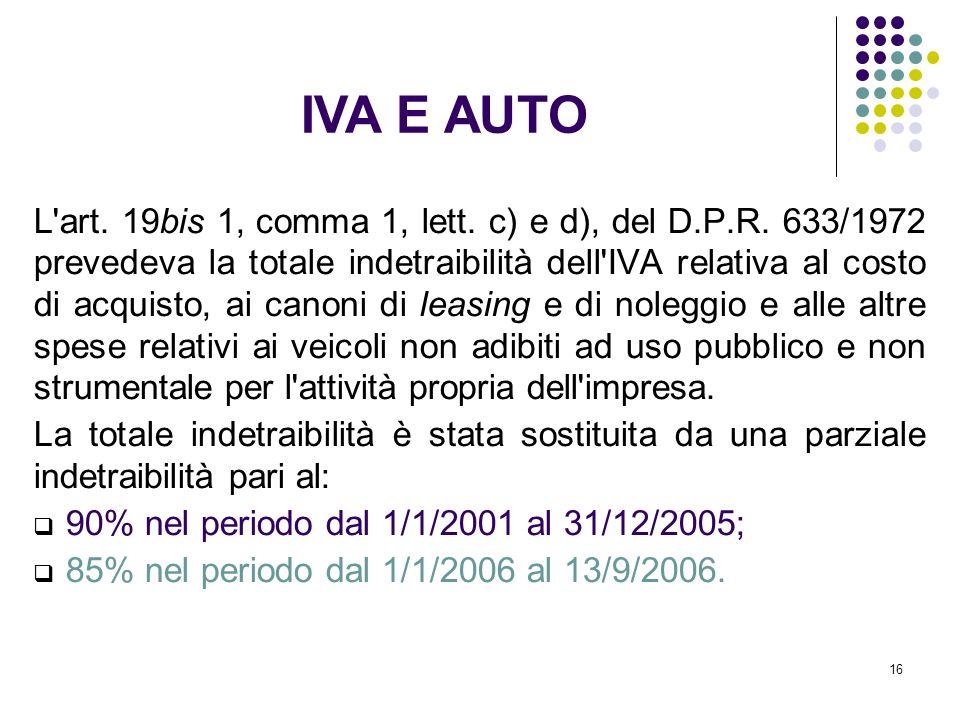 16 L'art. 19bis 1, comma 1, lett. c) e d), del D.P.R. 633/1972 prevedeva la totale indetraibilità dell'IVA relativa al costo di acquisto, ai canoni di