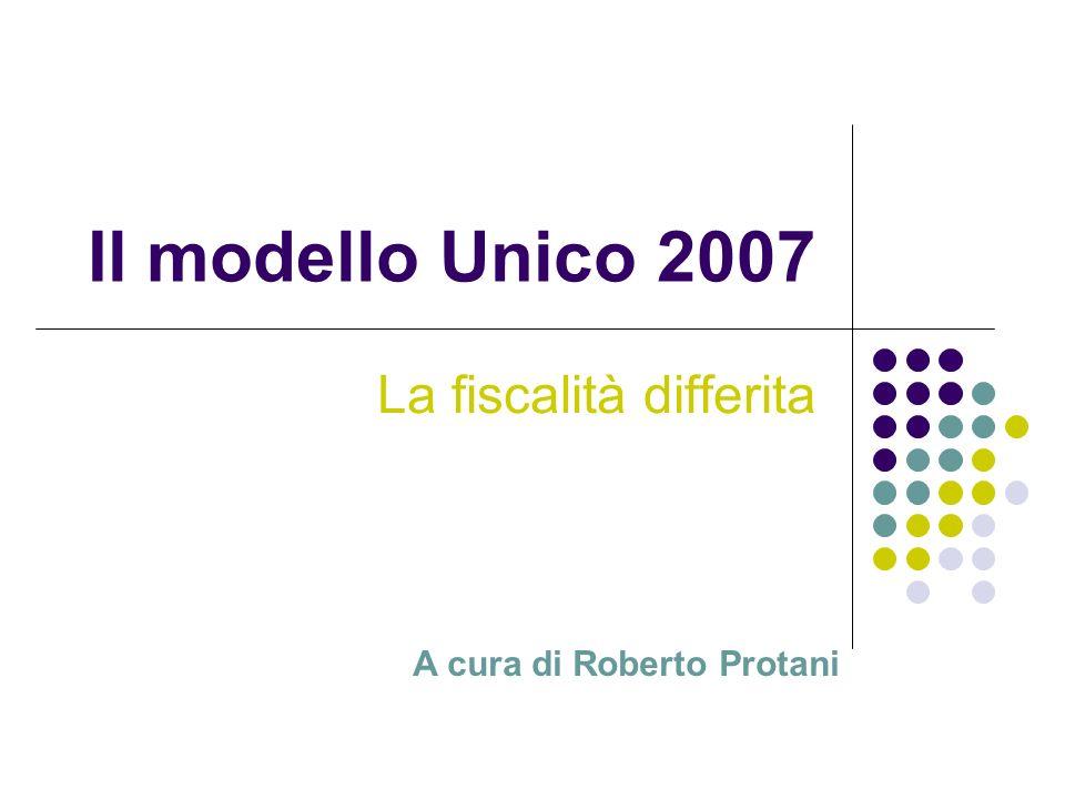 Il modello Unico 2007 La fiscalità differita A cura di Roberto Protani