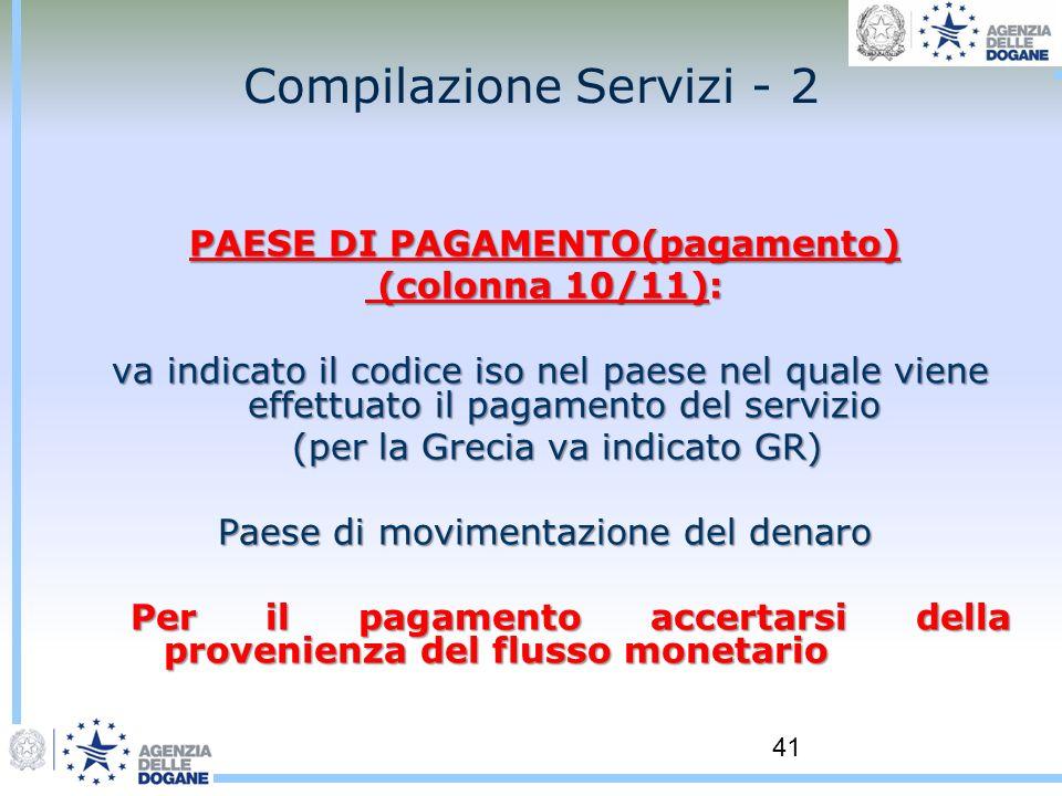 41 Compilazione Servizi - 2 PAESE DI PAGAMENTO(pagamento) (colonna 10/11): (colonna 10/11): va indicato il codice iso nel paese nel quale viene effett