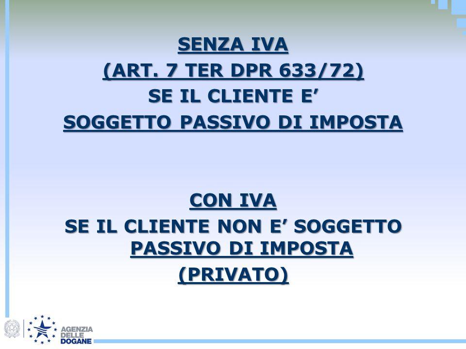 SENZA IVA (ART. 7 TER DPR 633/72) SE IL CLIENTE E SOGGETTO PASSIVO DI IMPOSTA CON IVA SE IL CLIENTE NON E SOGGETTO PASSIVO DI IMPOSTA (PRIVATO)