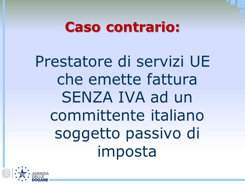Caso contrario: Prestatore di servizi UE che emette fattura SENZA IVA ad un committente italiano soggetto passivo di imposta