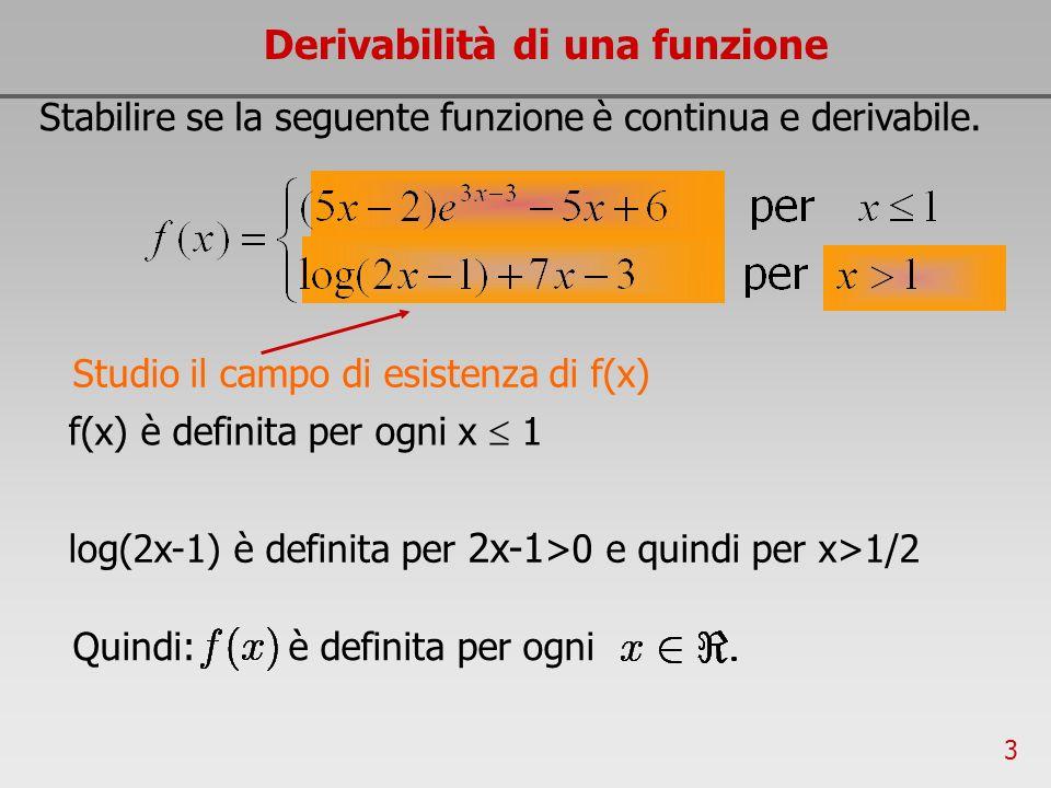 3 Derivabilità di una funzione Stabilire se la seguente funzione è continua e derivabile. f(x) è definita per ogni x 1 Studio il campo di esistenza di
