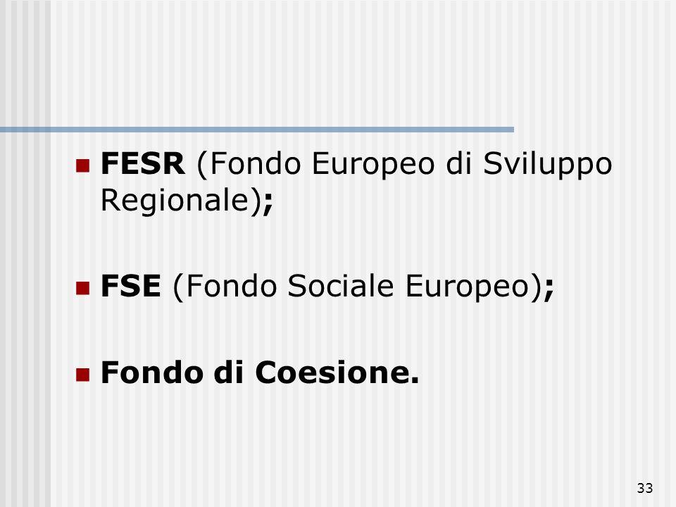32 FONDI Il Regolamento (CE) n. 1083/2006 definisce inoltre i Fondi che contribuiscono, nella nuova programmazione, al raggiungimento di tali obiettiv