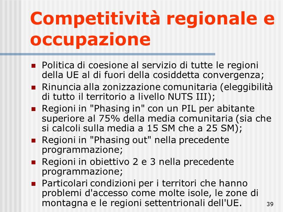 38 obiettivo «Competitività regionale e occupazione» Rafforza la competitività e le attrattive delle regioni nonché l'occupazione, al di fuori delle r