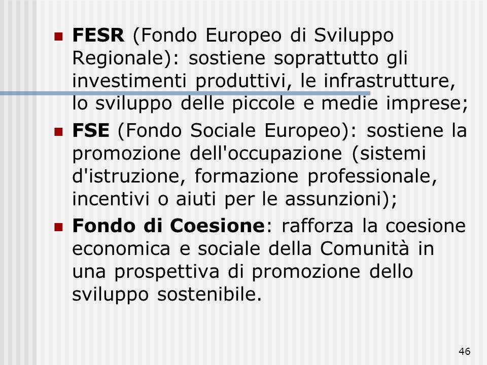 45 STRUMENTI I Fondi che intervengono nell'ambito della politica di coesione e contribuiscono a raggiungere i tre obiettivi prioritari sono: