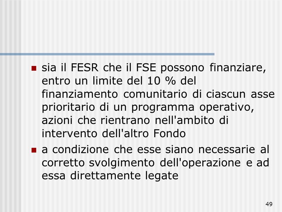 48 il principio di specificità dei Fondi I programmi operativi beneficiano infatti del finanziamento di un solo Fondo. Unica eccezione viene stabilita