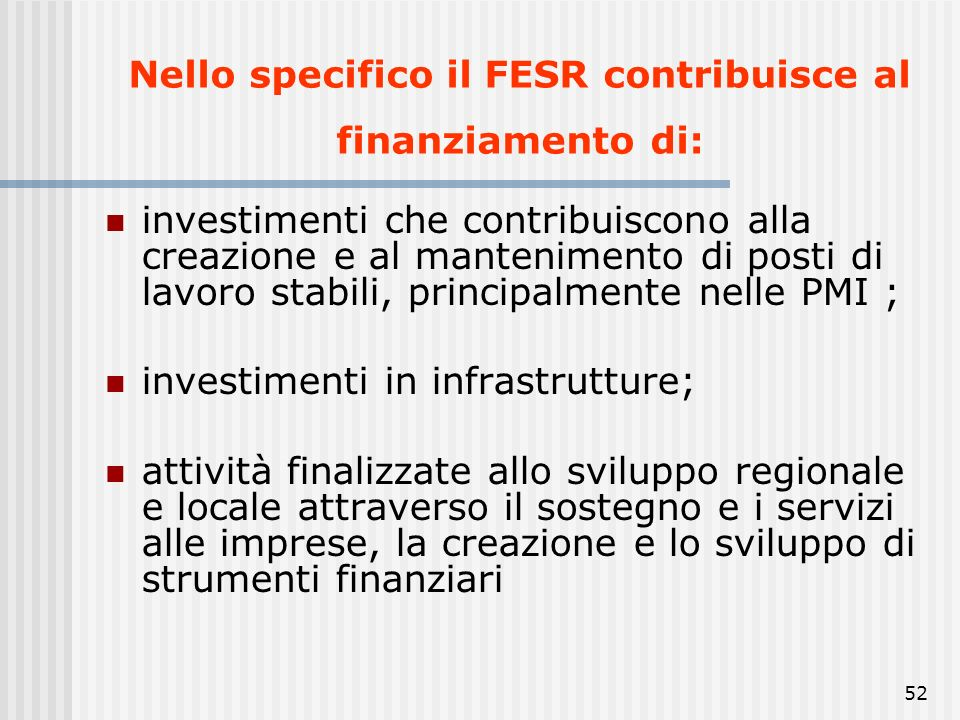 51 FESR contribuisce al finanziamento di interventi destinati a rafforzare la coesione economica e sociale elimina le principali disparità regionali a