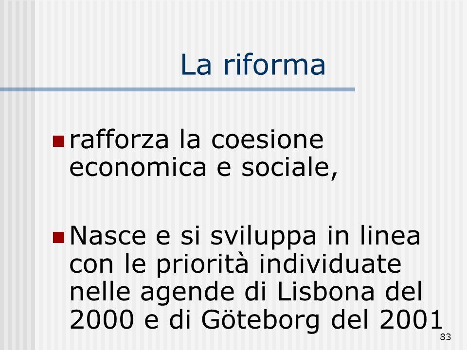 82 La riforma si basa sui seguenti regolamenti: regolamento generale che stabilisce le disposizione comuni per le fonti di finanziamento delle azioni