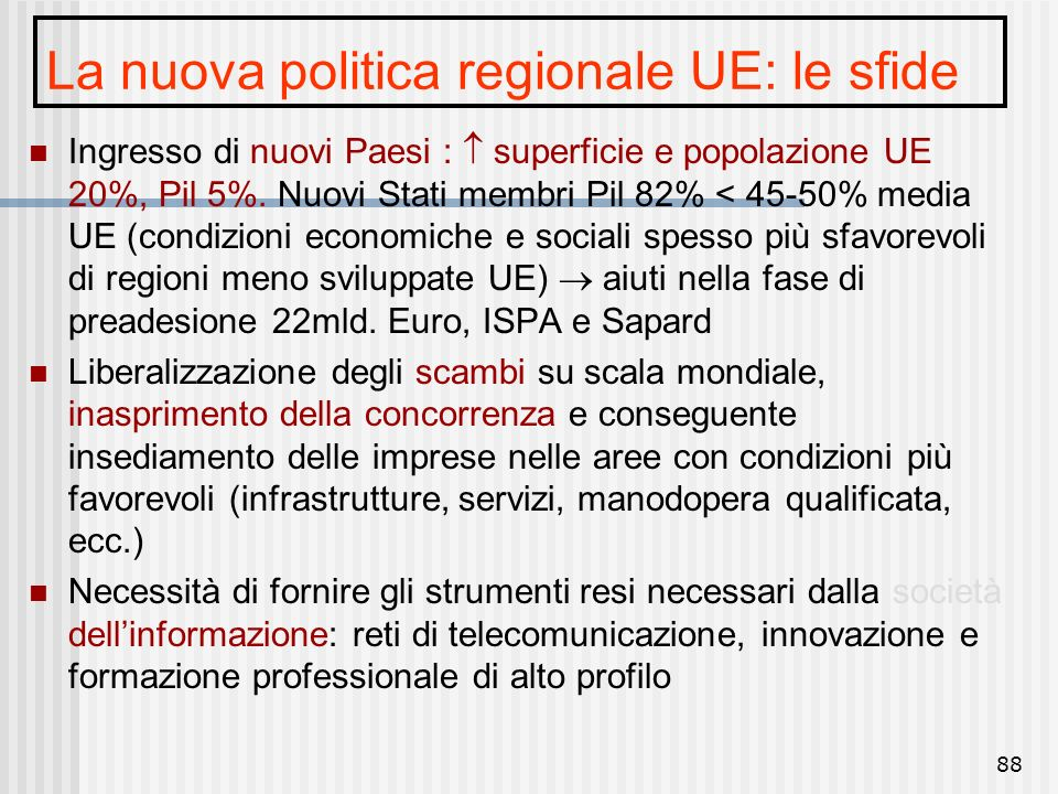 87 Inoltre a seguito dell'allargamento la cooperazione rafforza il suo ruolo nella politica di coesione europea. La cooperazione transfrontaliera sull