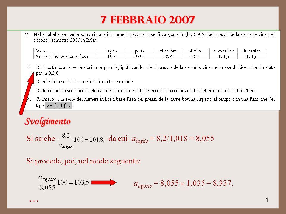 1 7 febbraio 2007 Svolgimento Si sa che da cui a luglio = 8,2/1,018 = 8,055 Si procede, poi, nel modo seguente: a agosto = 8,055 1,035 = 8,337.