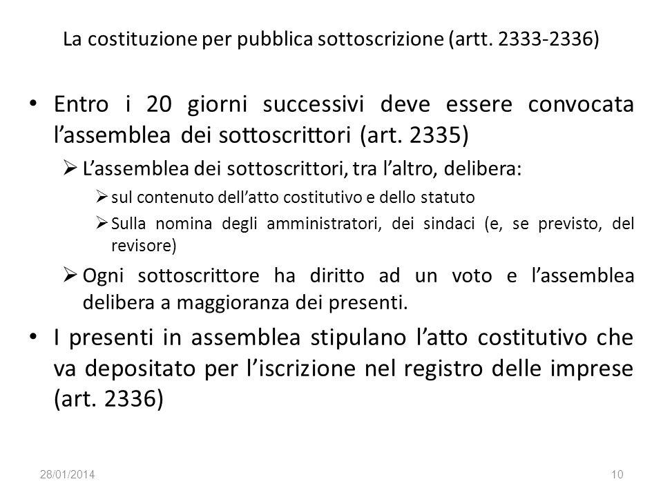 La costituzione per pubblica sottoscrizione (artt. 2333-2336) Entro i 20 giorni successivi deve essere convocata lassemblea dei sottoscrittori (art. 2