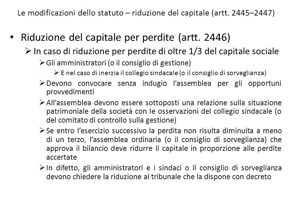 Le modificazioni dello statuto – riduzione del capitale (artt. 2445–2447) Riduzione del capitale per perdite (artt. 2446) In caso di riduzione per per