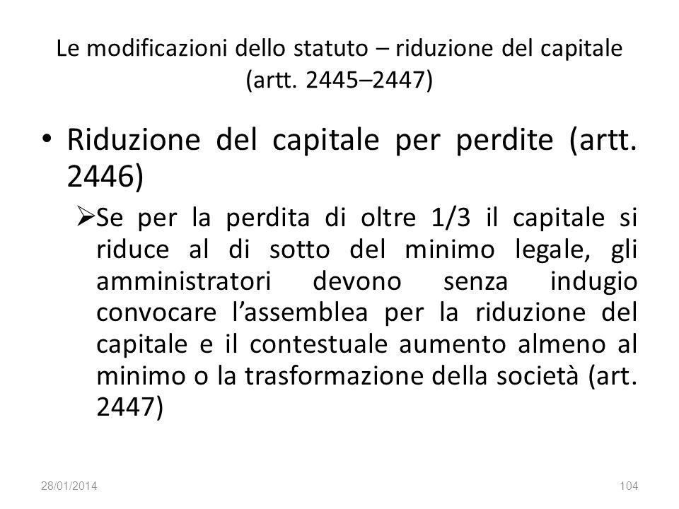 Le modificazioni dello statuto – riduzione del capitale (artt. 2445–2447) Riduzione del capitale per perdite (artt. 2446) Se per la perdita di oltre 1