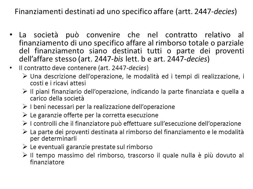 Finanziamenti destinati ad uno specifico affare (artt. 2447-decies) La società può convenire che nel contratto relativo al finanziamento di uno specif